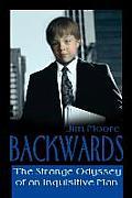 Backwards: The Strange Odyssey of an Inquisitive Man