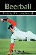 Beerball: A History of St. Louis Baseball