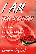 I Am the Beloved: Cosmic Wisdom from the Spiritual Source of Rev. Joy Dial