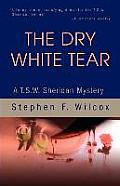 The Dry White Tear: A T.S.W. Sheridan Mystery
