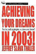 Achieving Your Dreams in 2003!: The Fun, Yearlong Program to Achieve Your Dreams!