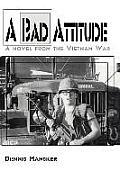 A Bad Attitude: A novel from the Vietnam War