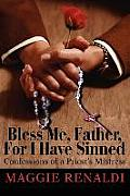 Bless Me, Father, for I Have Sinned: Confessions of a Priest