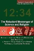 Reluctant Messenger of Science & Religion Science & the Worlds Religions Are Pieces to a Puzzle That Need Each Other to Form a Complete Pict