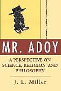Mr. Adoy: A Perspective on Science, Religion, and Philosophy