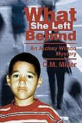 What She Left Behind: An Audrey Wilson Mystery
