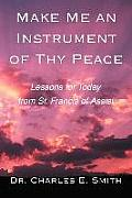 Make Me an Instrument of Thy Peace Lessons for Today from St Francis of Assisi