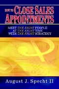 How to Close Sales Appointments: Meet the Right People at the Right Time with the Right Strategy