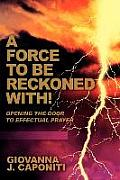 A Force To Be Reckoned With!: Opening the Door to Effectual Prayer