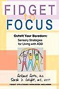 Fidget to Focus Outwit Your Boredom Sensory Strategies for Living with Add
