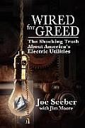 Wired for Greed: The Shocking Truth about America's Electric Utilities