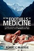 In the Foothills of Medicine A Young Doctors Journey from the Inner City of Chicago to the Mountains of Nepal