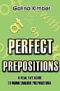 Perfect Prepositions: A Real Life Guide to Using English Prepositions