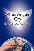 When Angels Cry: The Loud Cry of the Fourth Angel
