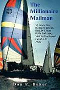 The Millionaire Mailman: My Inside Story On How I Became Rich In 6 Years While Delivering Mail To The Richest Families In Texas
