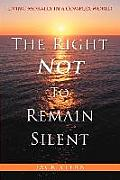 Right Not to Remain Silent Living Morally in a Complex World