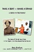 Take a Seat -- Make a Stand: A Hero in the Family: The Story of Sarah Key Evans, a Civil Rights Hero Who Would Not Be Moved