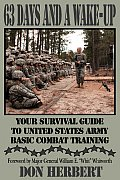 63 Days & a Wake Up Your Survival Guide to United States Army Basic Combat Training