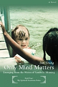 Only Mind Matters: Emerging From the Waters of Symbolic Meaning