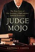 Judge Mojo: The True Story of One Attorney's Fight Against Judicial Terrorism