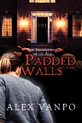Padded Walls: The Insanity of Us All