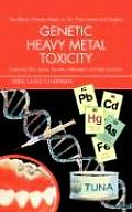 Genetic Heavy Metal Toxicity: Explaining Sids, Autism, Tourette's, Alzheimer's and Other Epidemics