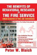 Benefits of Behavioral Research to the Fire Service Human Behavior in Fires & Emergencies