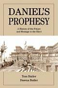 Daniel's Prophesy: A History of the Future and Message to the Elect