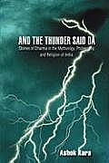 And the Thunder Said Da: Stories of Dharma in the Mythology, Philosophy, and Religion of India.