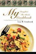 My Daughter the Bride Cookbook: Creating Memories in the Way of Food