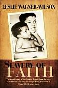 Slavery of Faith: The untold story of the Peoples Temple from the eyes of a thirteen year old, her escape from Jonestown at 20 and life