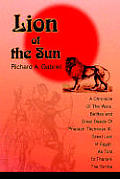 Lion of the Sun: A Chronicle Of The Wars, Battles and Great Deeds Of Pharaoh Thutmose III, Great Lion of Egypt, As Told To Thaneni The