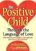 The Positive Childtm: Through the Language of Love