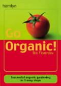 Go Organic Successful Organic Gardenin