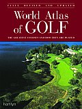 World Atlas of Golf The Greatest Courses & How They Are Played