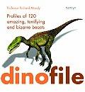 Dinofile Profiles of 120 Amazing Terrifying & Bizarre Beasts
