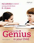 Bring Out the Genius in Your Child Fun Activities to Stretch Young Minds from 0 11 Years