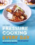 Pressure Cooking Everyday 80 Modern Recipes for Stovetop Pressure Cooking