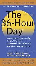 The 36-Hour Day: A Family Guide to Caring for People Who Have Alzheimer Disease, Related Dementias, and Memory Loss: A Family Guide to Caring for Peop