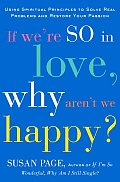 If Were So In Love Why Arent We Happy Using Spiritual Principles to Solve Real Problems & Restore Your Passion