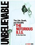 Unbelievable The Life Death & Afterlife of the Notorious B I G