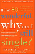 If Im So Wonderful Why Am I Still Single Ten Strategies That Will Change Your Love Life Forever