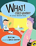 What! Cried Granny: An Almost Bedtime Story