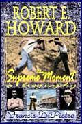 Robert E. Howard, the Supreme Moment: A Biography