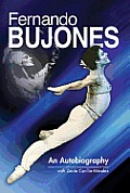 Fernando Bujones: An Autobiography with Memories by Family and Friends