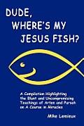 Dude Wheres My Jesus Fish