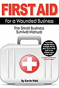 First Aid For A Wounded Business: The Small Business Survival Manual