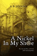 A Nickel In My Shoe: My story of abuse, survival, faith and forgiveness