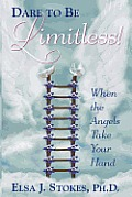 Dare to be Limitless: When the Angels take your hand: Dare to be Limitless: When the Angels take your hand