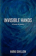 Invisible Hands: A book of poetry